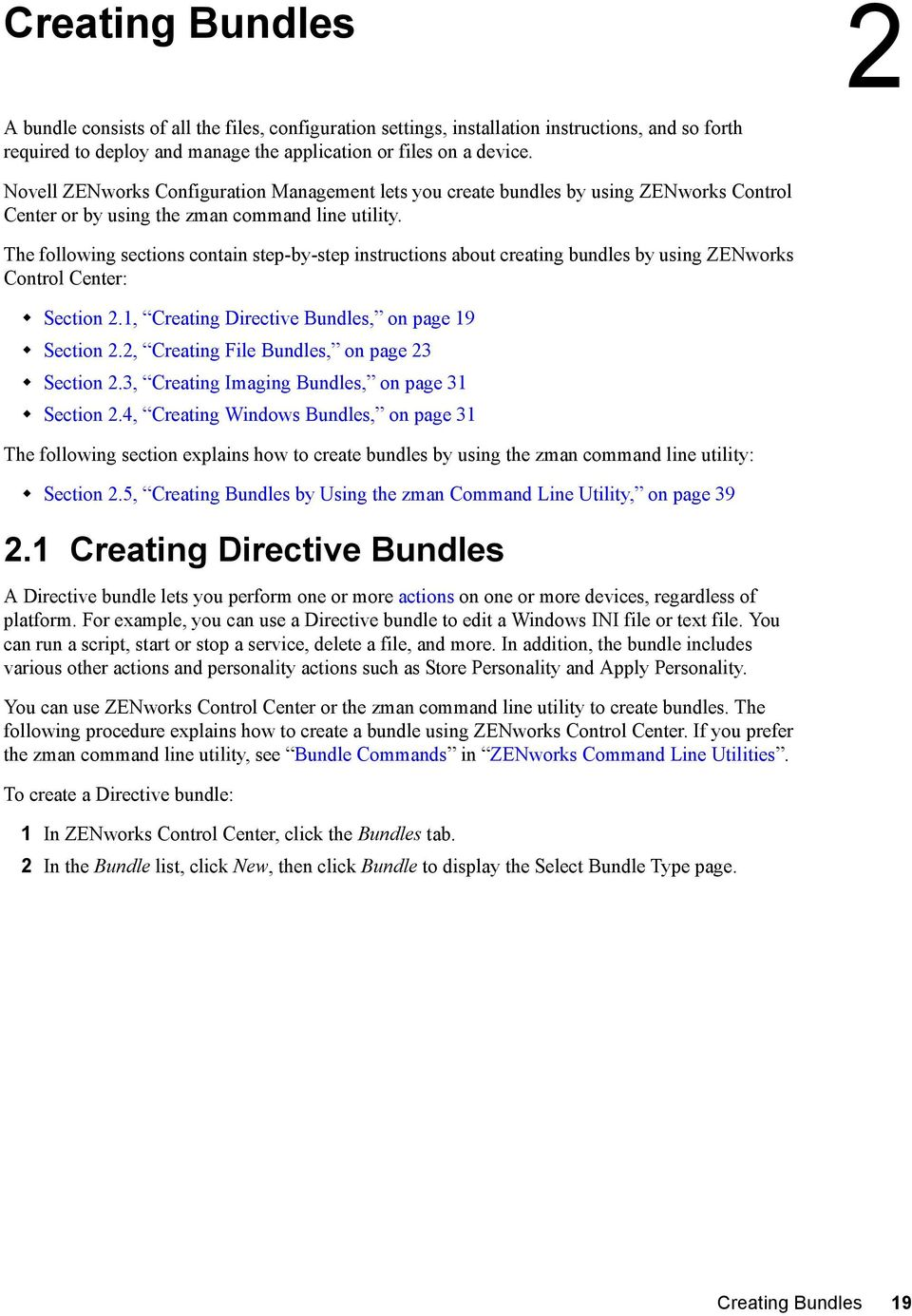 The following sections contain step-by-step instructions about creating bundles by using ZENworks Control Center: Section 2.1, Creating Directive Bundles, on page 19 Section 2.