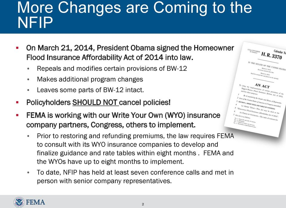 FEMA is working with our Write Your Own (WYO) insurance company partners, Congress, others to implement.