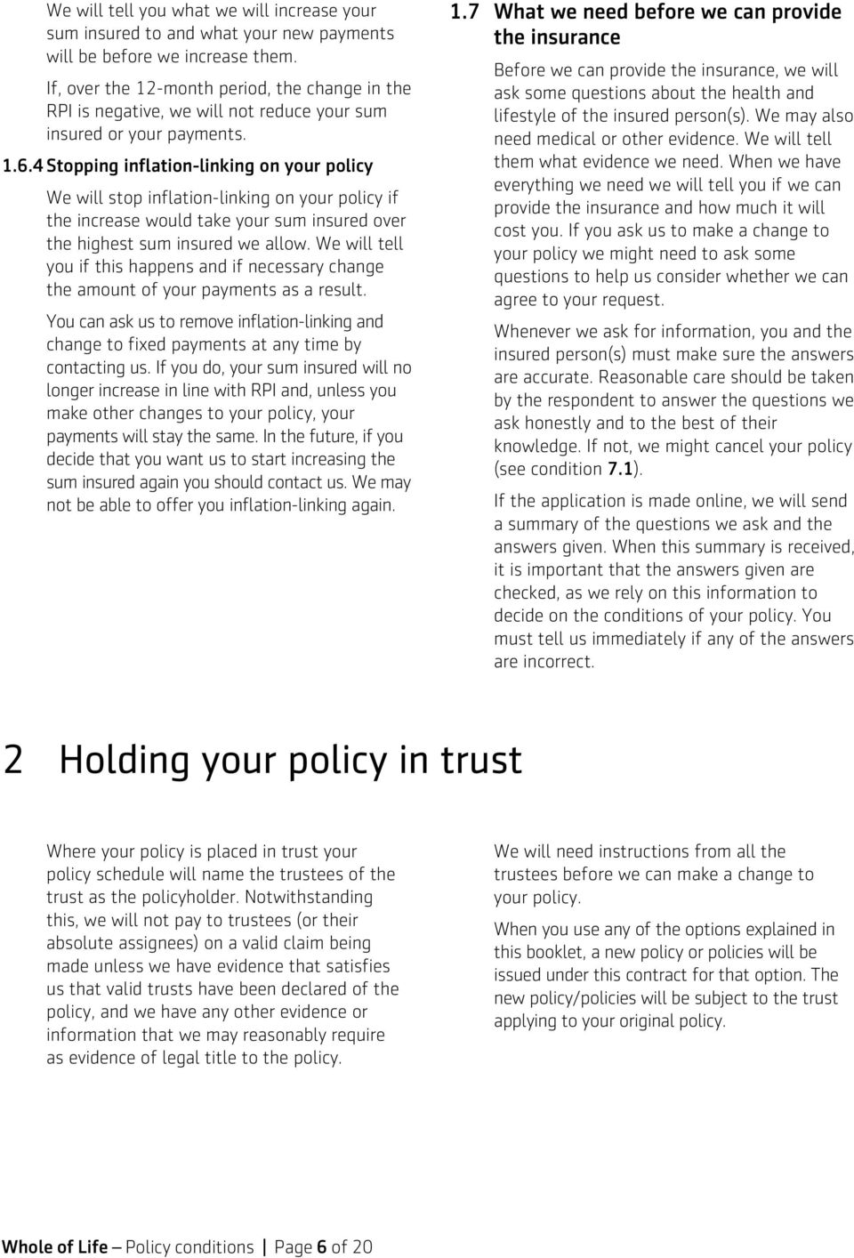 4 Stoppig iflatio-likig o your policy We will stop iflatio-likig o your policy if the icrease would take your sum isured over the highest sum isured we allow.