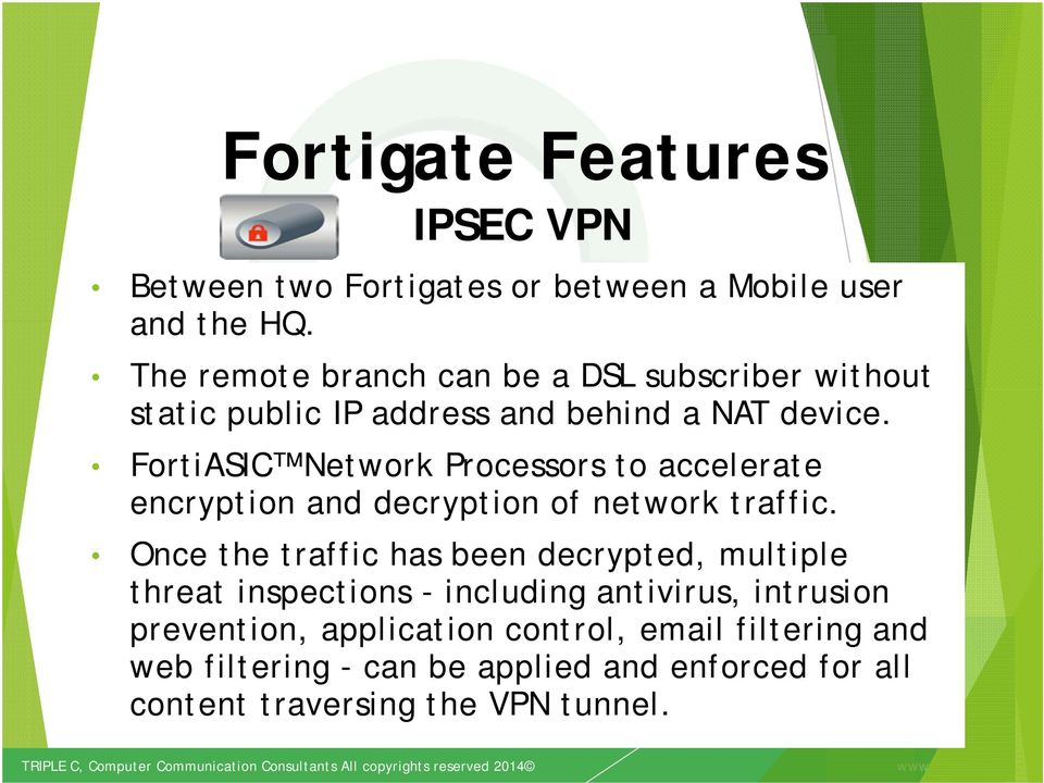 FortiASIC Network Processors to accelerate encryption and decryption of network traffic.