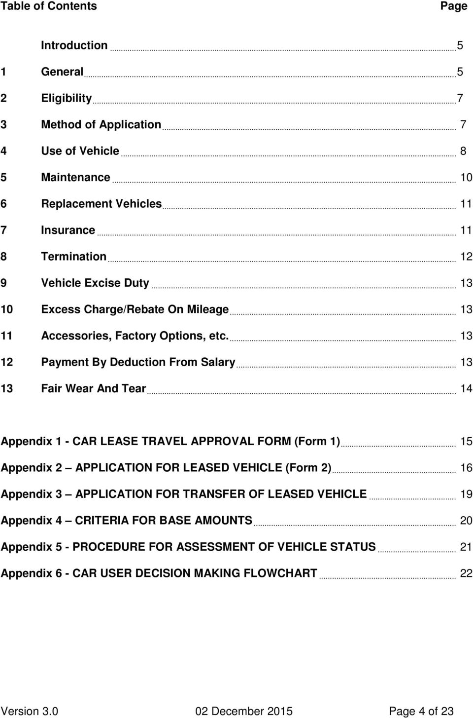 .. 13 13 Fair Wear And Tear... 14 Appendix 1 - CAR LEASE TRAVEL APPROVAL FORM (Form 1)... 15 Appendix 2 APPLICATION FOR LEASED VEHICLE (Form 2).