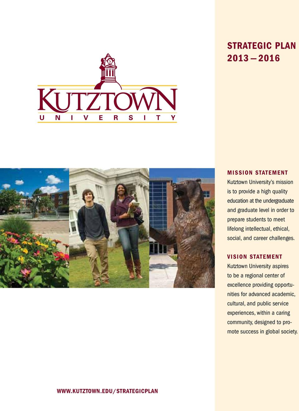 Vision Statement Kutztown University aspires to be a regional center of excellence providing opportunities for advanced academic,