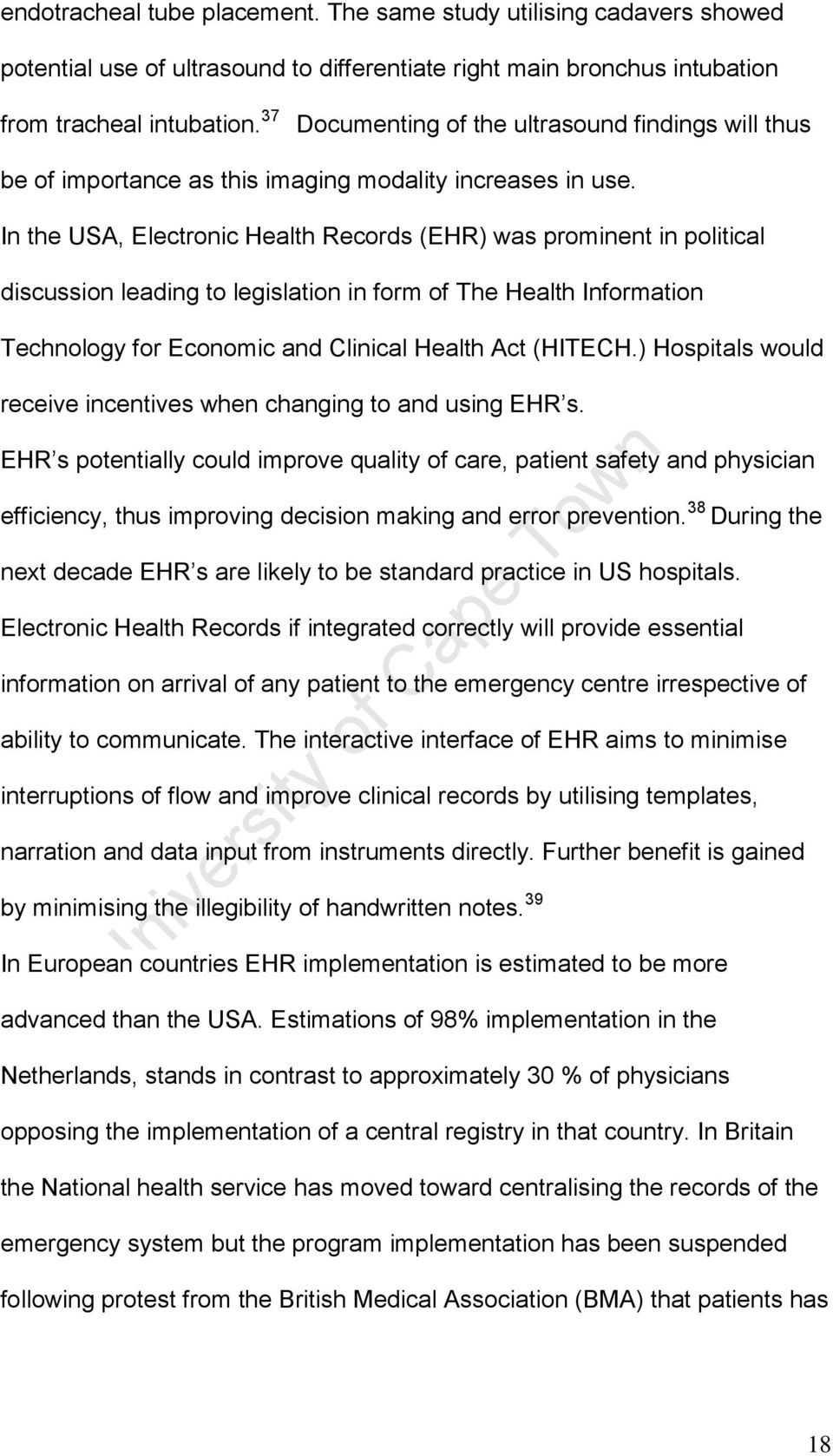 In the USA, Electronic Health Records (EHR) was prominent in political discussion leading to legislation in form of The Health Information Technology for Economic and Clinical Health Act (HITECH.