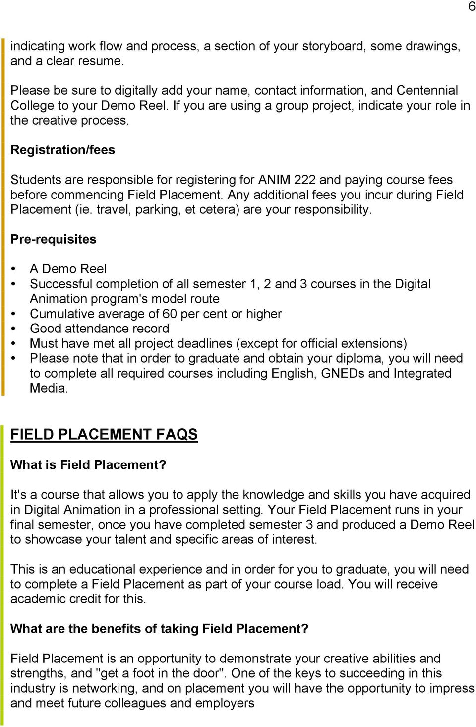 Registration/fees Students are responsible for registering for ANIM 222 and paying course fees before commencing Field Placement. Any additional fees you incur during Field Placement (ie.