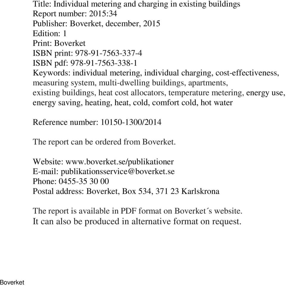 energy use, energy saving, heating, heat, cold, comfort cold, hot water Reference number: 10150-1300/2014 The report can be ordered from. Website: www.boverket.