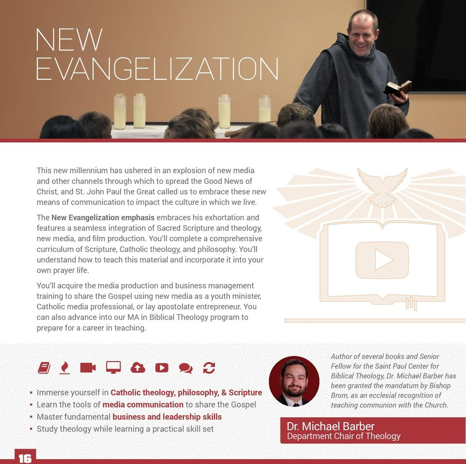 The New Evangelization emphasis embraces his exhortation and features a seamless integration of Sacred Scripture and theology, new media, and film production.