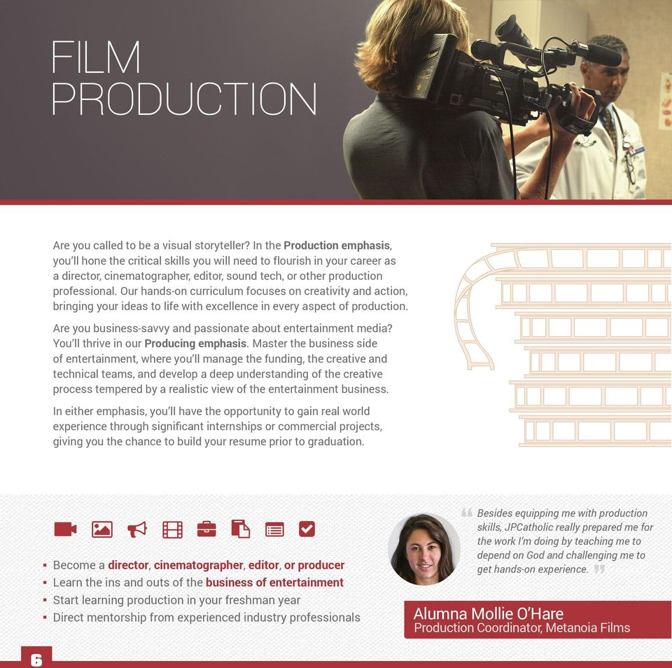 Our hands-on curriculum focuses on creativity and action, bringing your ideas to life with excellence in every aspect of production. Are you business-savvy and passionate about entertainment media?