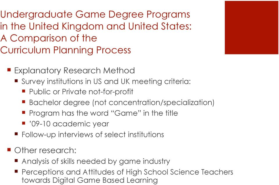 concentration/specialization) Program has the word Game in the title 09-10 academic year Follow-up interviews of select institutions
