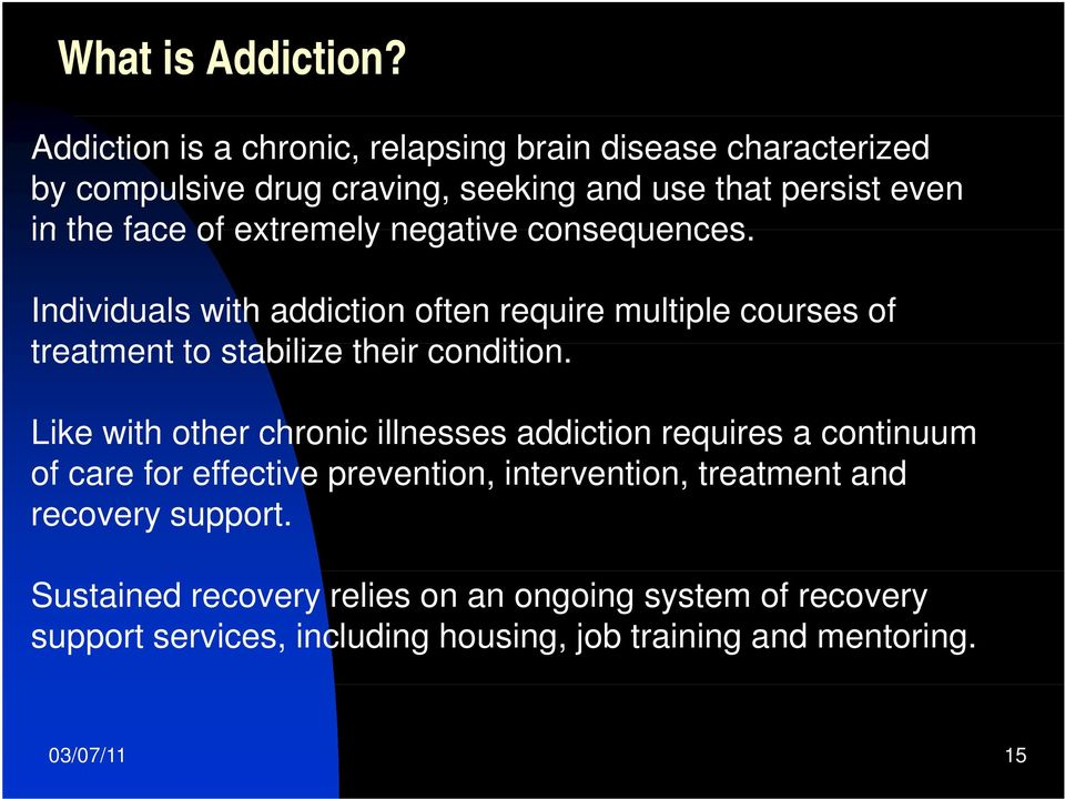 extremely negative consequences. Individuals with addiction often require multiple courses of treatment t t to stabilize their condition.