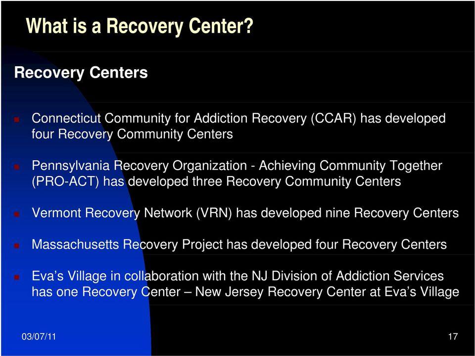 Organization - Achieving Community Together (PRO-ACT) has developed three Recovery Community Centers Vermont Recovery Network (VRN) has