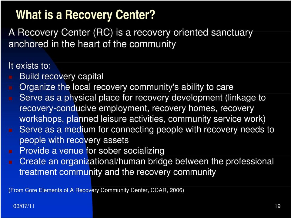ability to care Serve as a physical place for recovery development (linkage to recovery-conducive employment, recovery homes, recovery workshops, planned leisure activities,