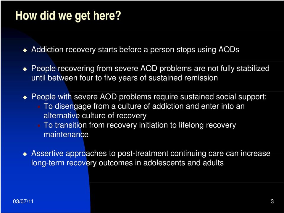 four to five years of sustained remission People with severe AOD problems require sustained social support: To disengage from a culture of
