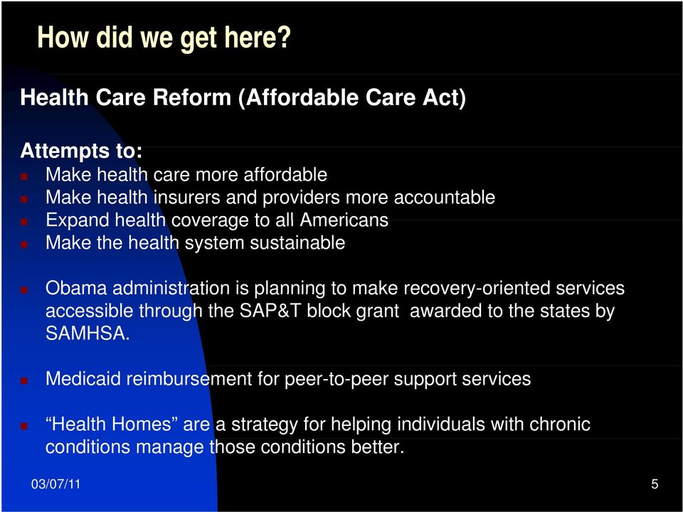 Expand health coverage to all Americans Make the health system sustainable Obama administration is planning to make