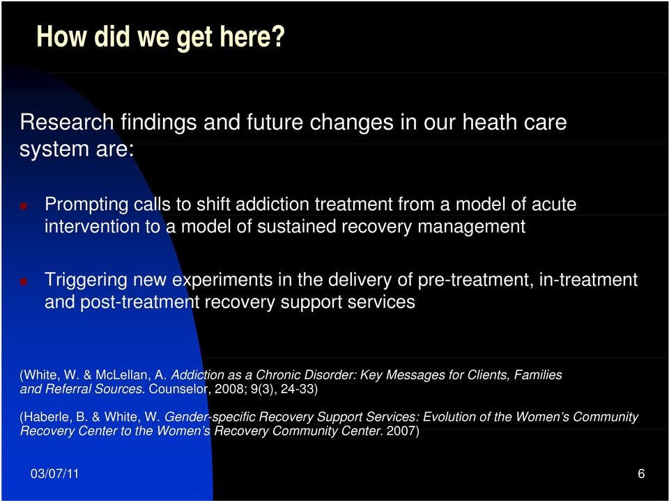sustained recovery management Triggering g new experiments in the delivery of pre-treatment, in-treatment and post-treatment recovery support services (White, W.