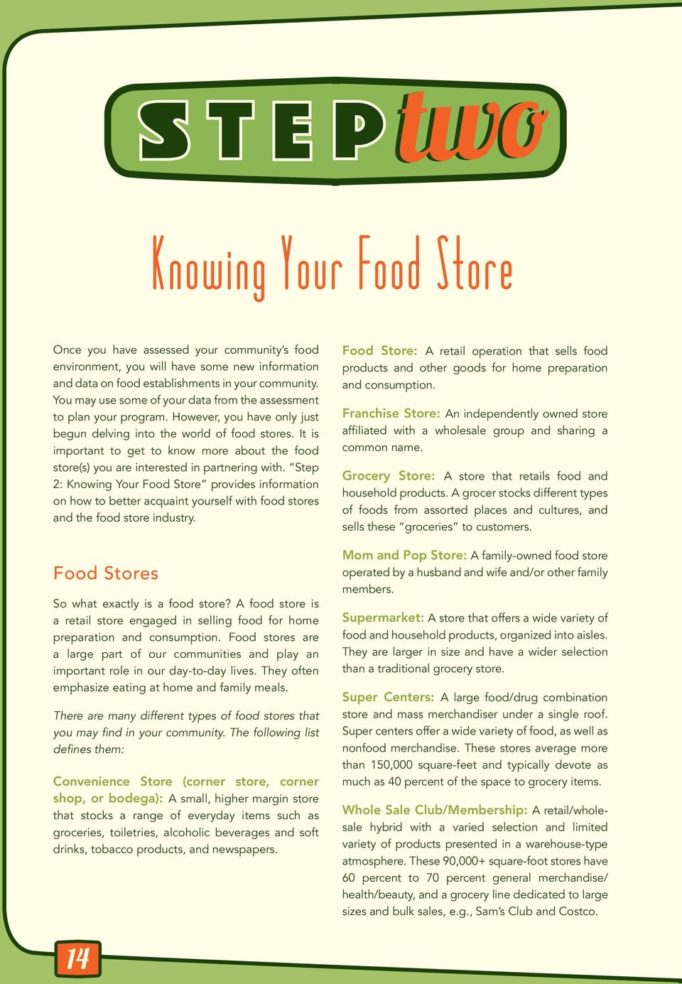 It is important to get to know more about the food store(s) you are interested in partnering with.
