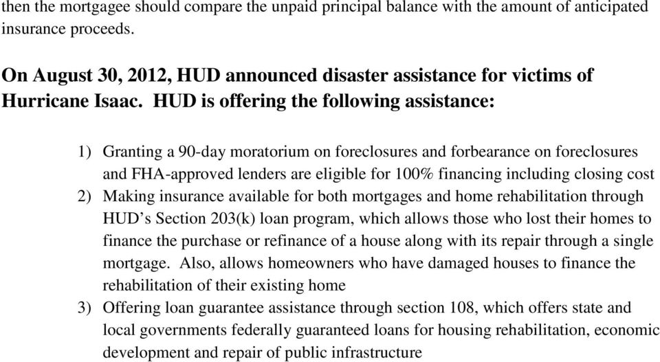 cost 2) Making insurance available for both mortgages and home rehabilitation through HUD s Section 203(k) loan program, which allows those who lost their homes to finance the purchase or refinance