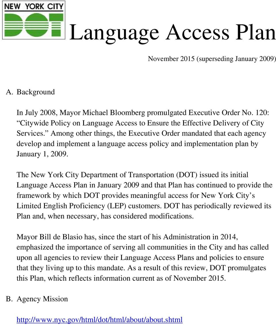 Among other things, the Executive Order mandated that each agency develop and implement a language access policy and implementation plan by January 1, 2009.