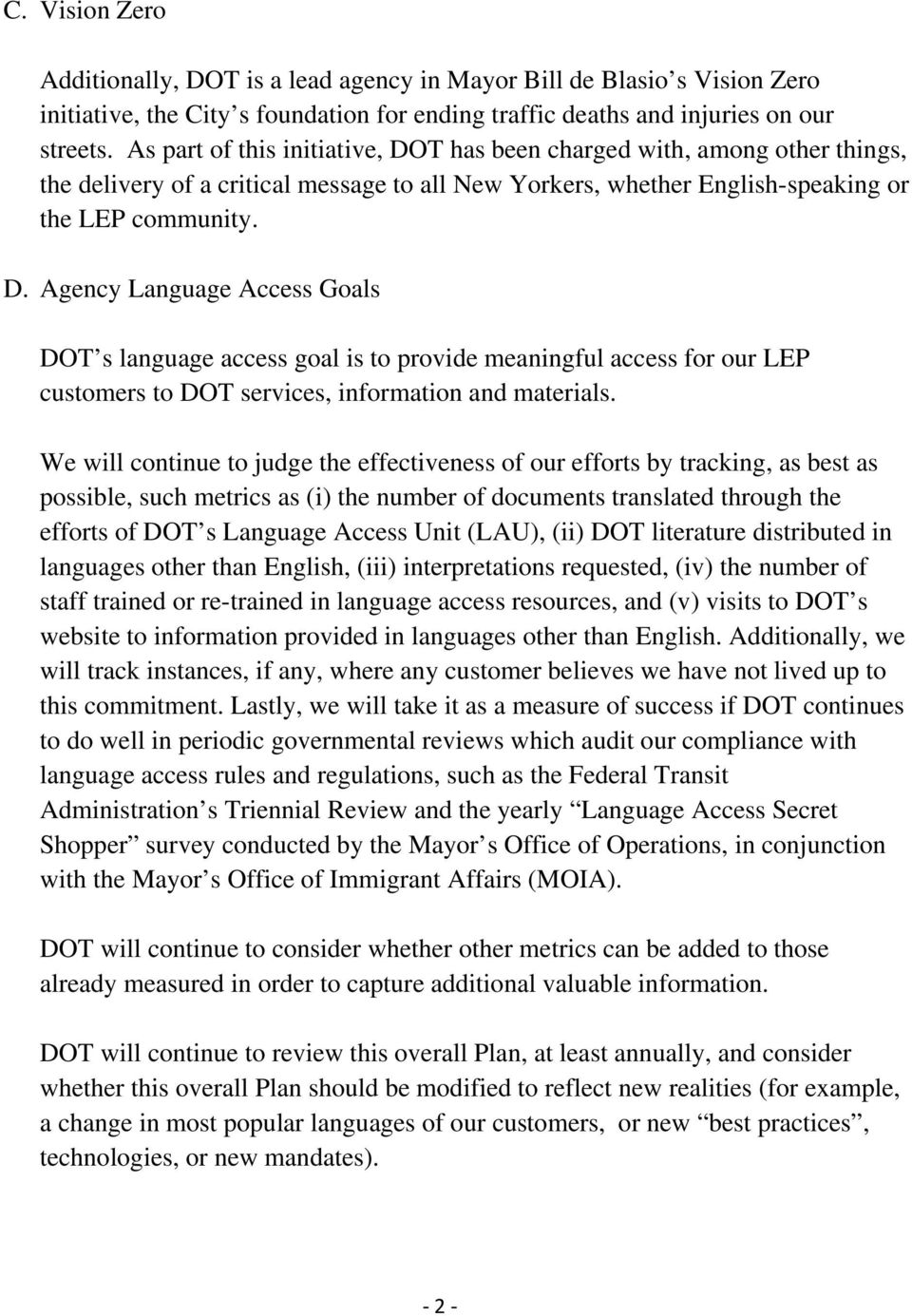 We will continue to judge the effectiveness of our efforts by tracking, as best as possible, such metrics as (i) the number of documents translated through the efforts of DOT s Language Access Unit