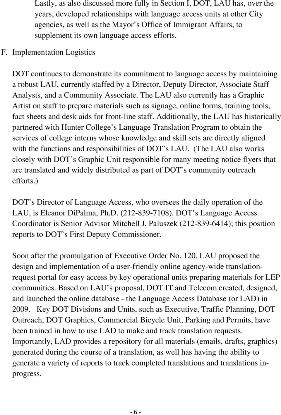 Implementation Logistics DOT continues to demonstrate its commitment to language access by maintaining a robust LAU, currently staffed by a Director, Deputy Director, Associate Staff Analysts, and a