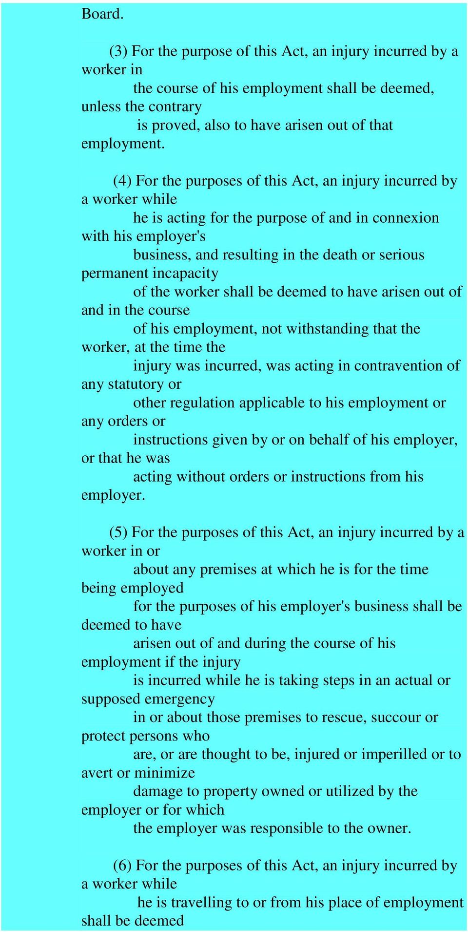 incapacity of the worker shall be deemed to have arisen out of and in the course of his employment, not withstanding that the worker, at the time the injury was incurred, was acting in contravention