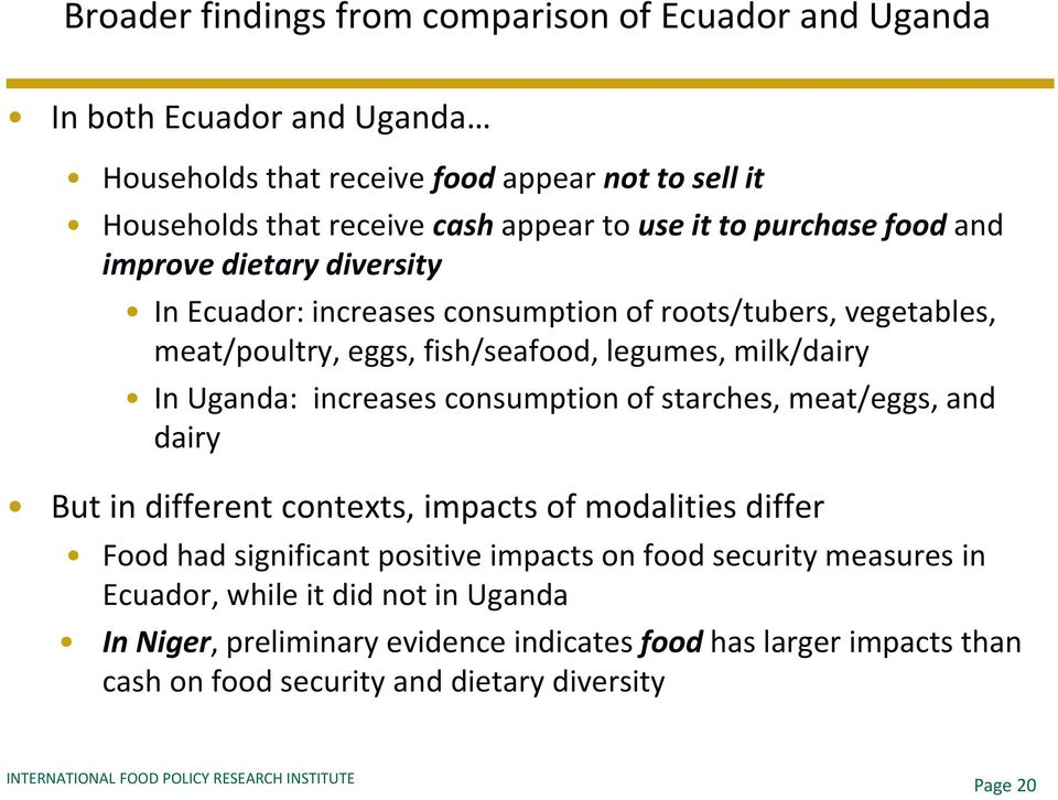 In Uganda: increases consumption of starches, meat/eggs, and dairy But in different contexts, impacts of modalities differ Food had significant positive impacts on food