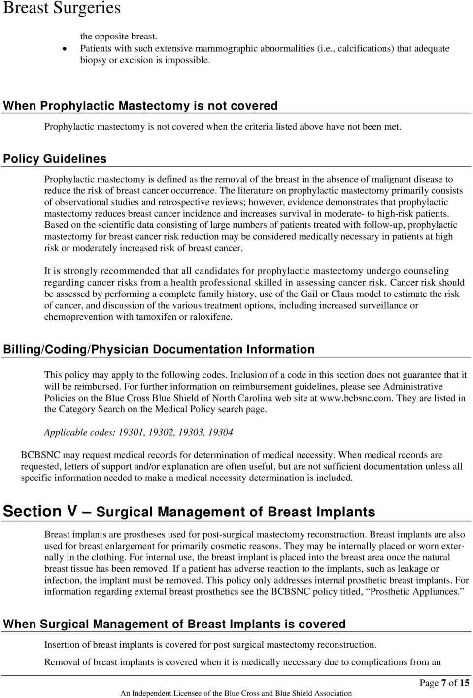 Policy Guidelines Prophylactic mastectomy is defined as the removal of the breast in the absence of malignant disease to reduce the risk of breast cancer occurrence.