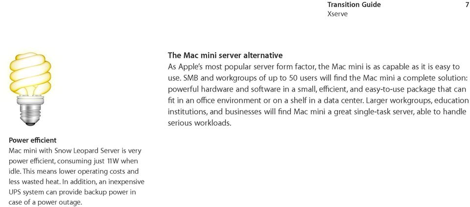 environment or on a shelf in a data center. Larger workgroups, education institutions, and businesses will find Mac mini a great single-task server, able to handle serious workloads.