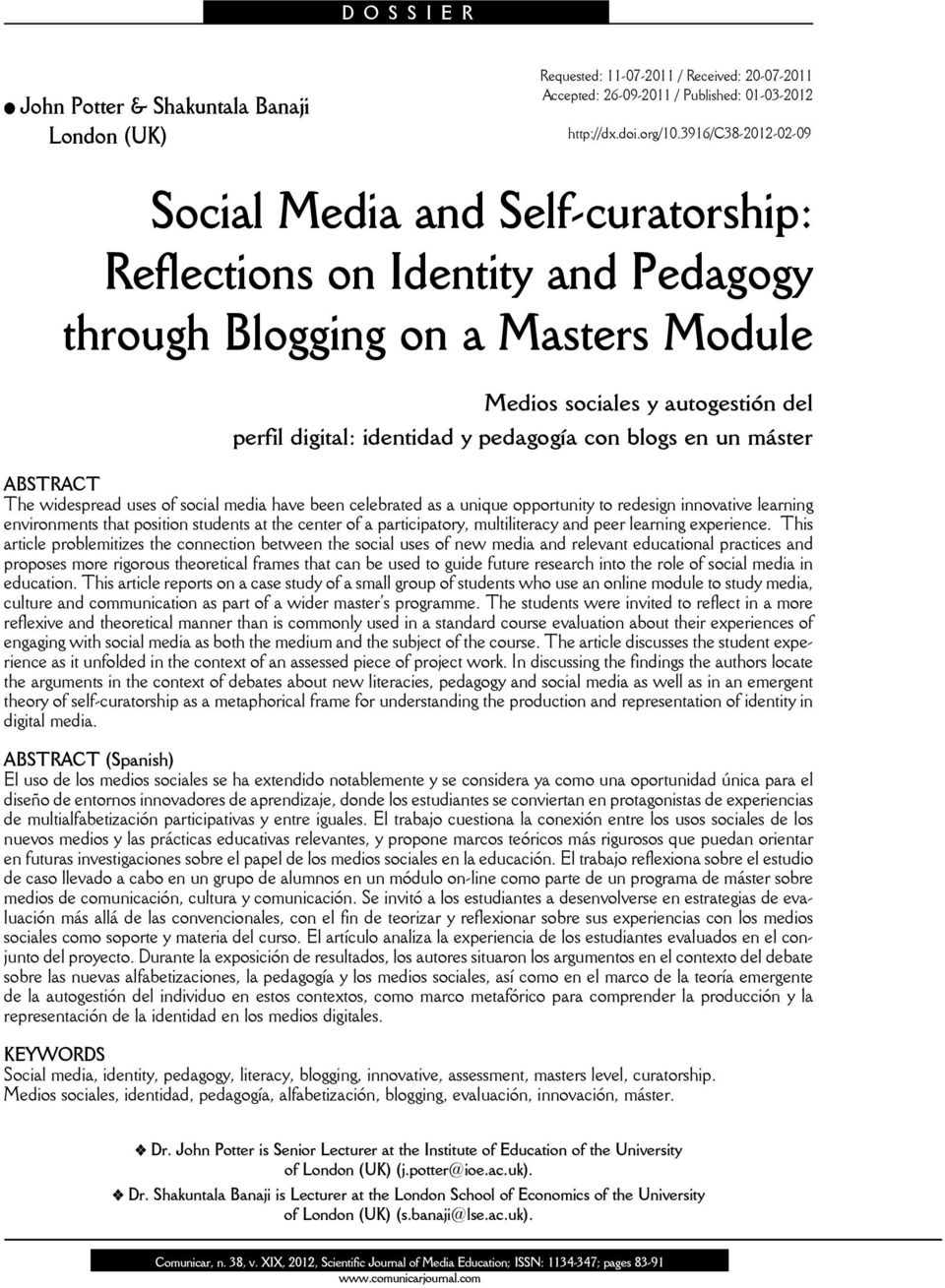 pedagogía con blogs en un máster ABSTRACT The widespread uses of social media have been celebrated as a unique opportunity to redesign innovative learning environments that position students at the
