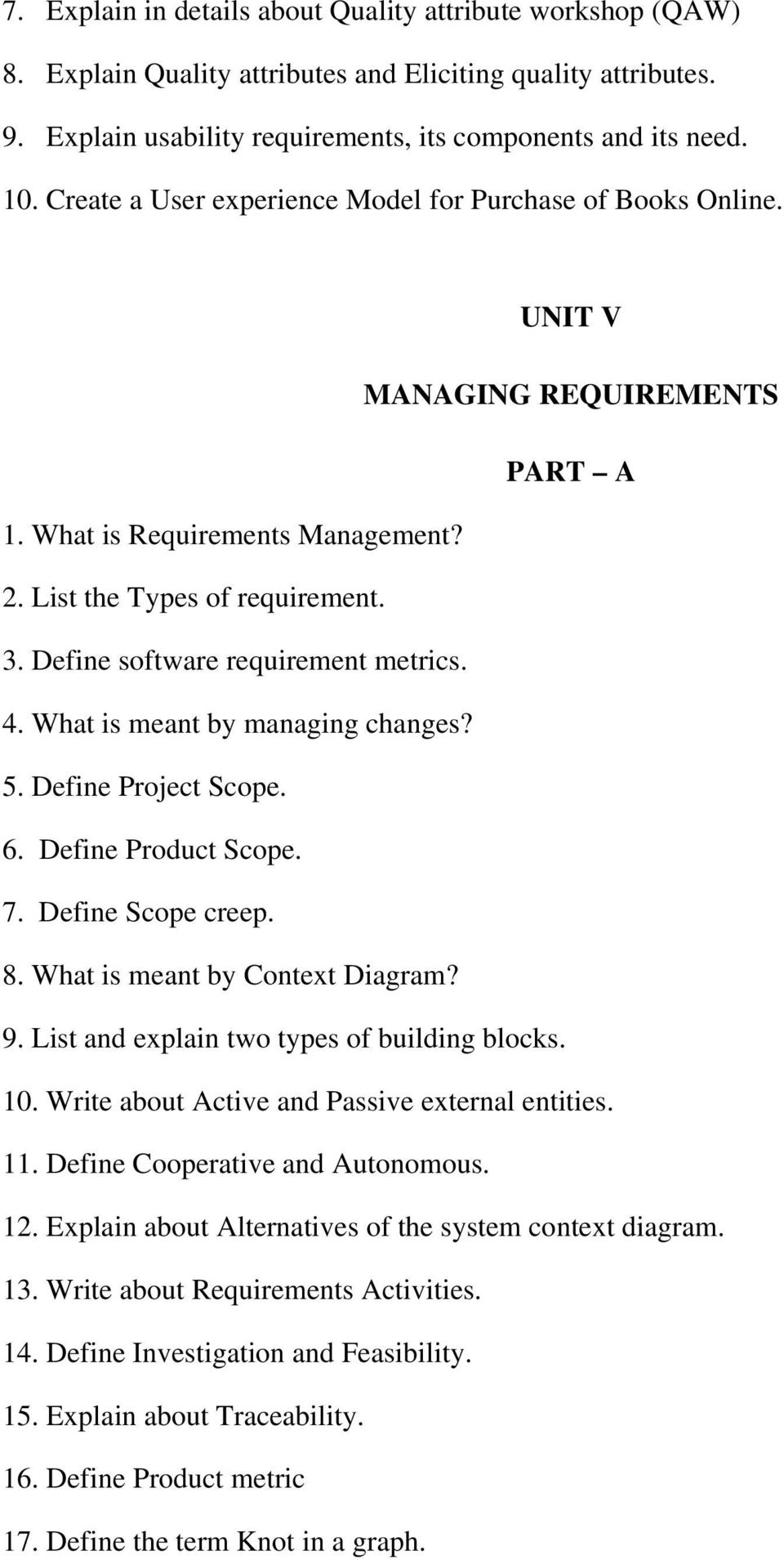 Define software requirement metrics. 4. What is meant by managing changes? 5. Define Project Scope. 6. Define Product Scope. 7. Define Scope creep. 8. What is meant by Context Diagram? 9.