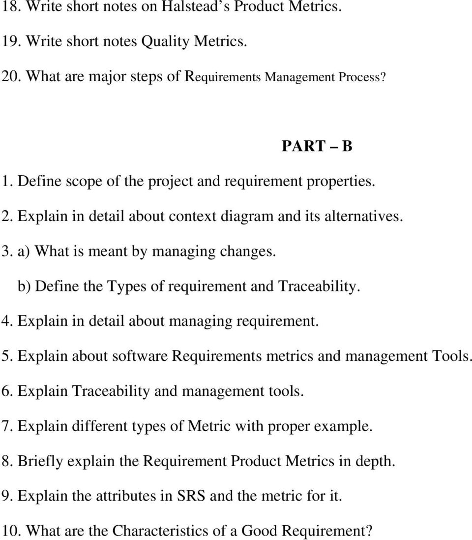 b) Define the Types of requirement and Traceability. 4. Explain in detail about managing requirement. 5. Explain about software Requirements metrics and management Tools. 6.