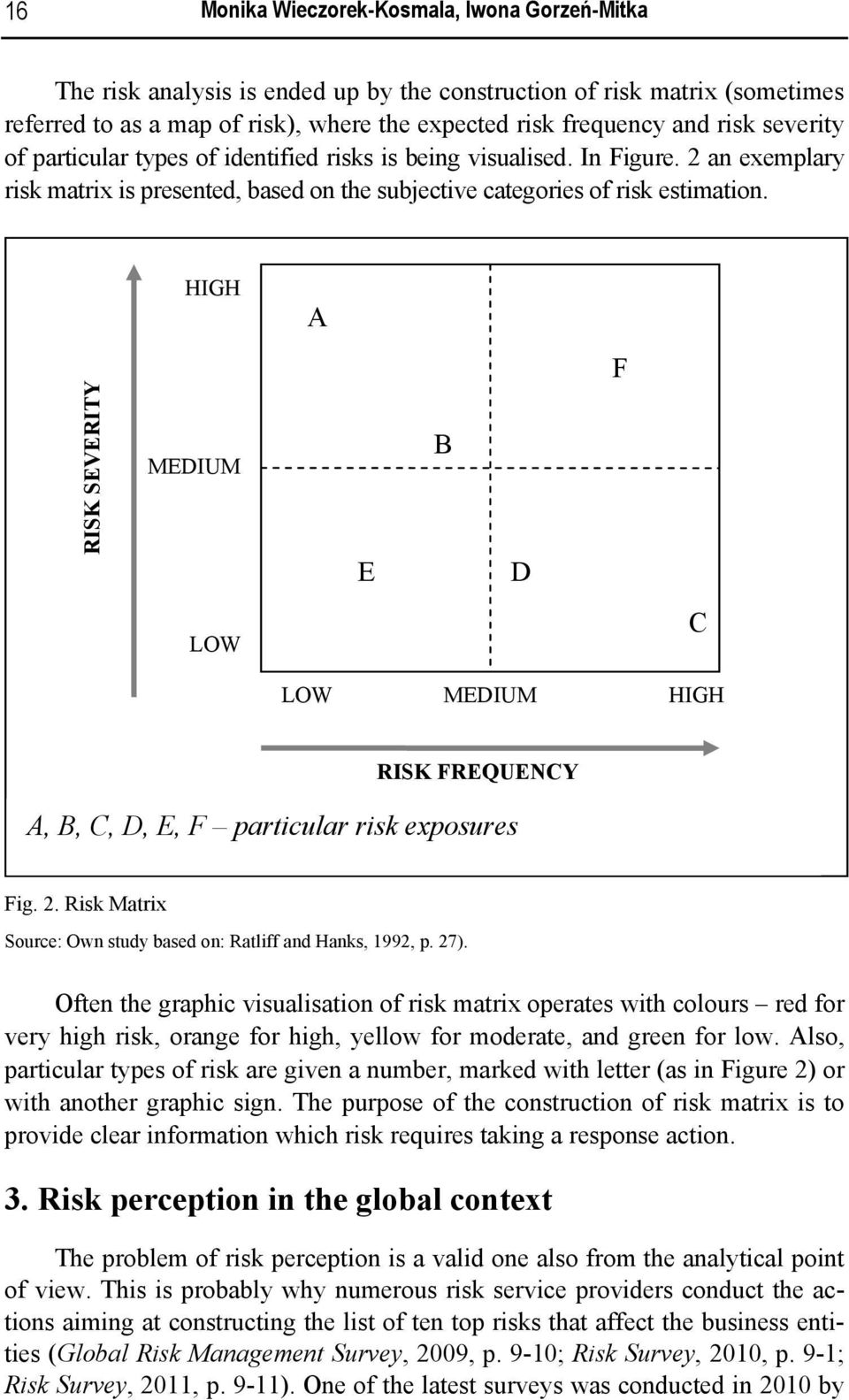 HIGH A F RISK SEVERITY MEDIUM E B D LOW C LOW MEDIUM HIGH RISK FREQUENCY A, B, C, D, E, F particular risk exposures Fig. 2. Risk Matrix Source: Own study based on: Ratliff and Hanks, 1992, p. 27).