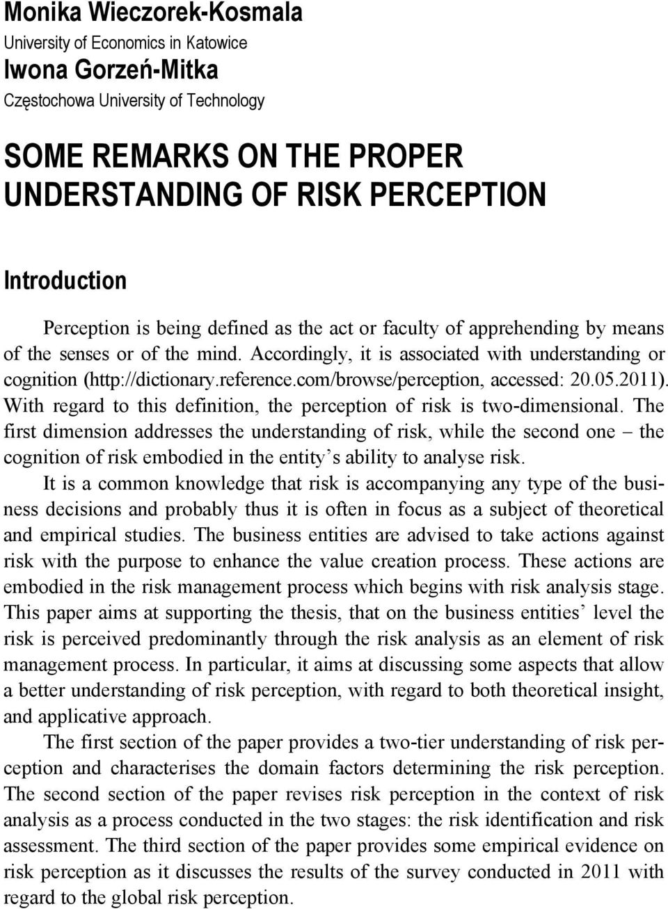 com/browse/perception, accessed: 20.05.2011). With regard to this definition, the perception of risk is two-dimensional.