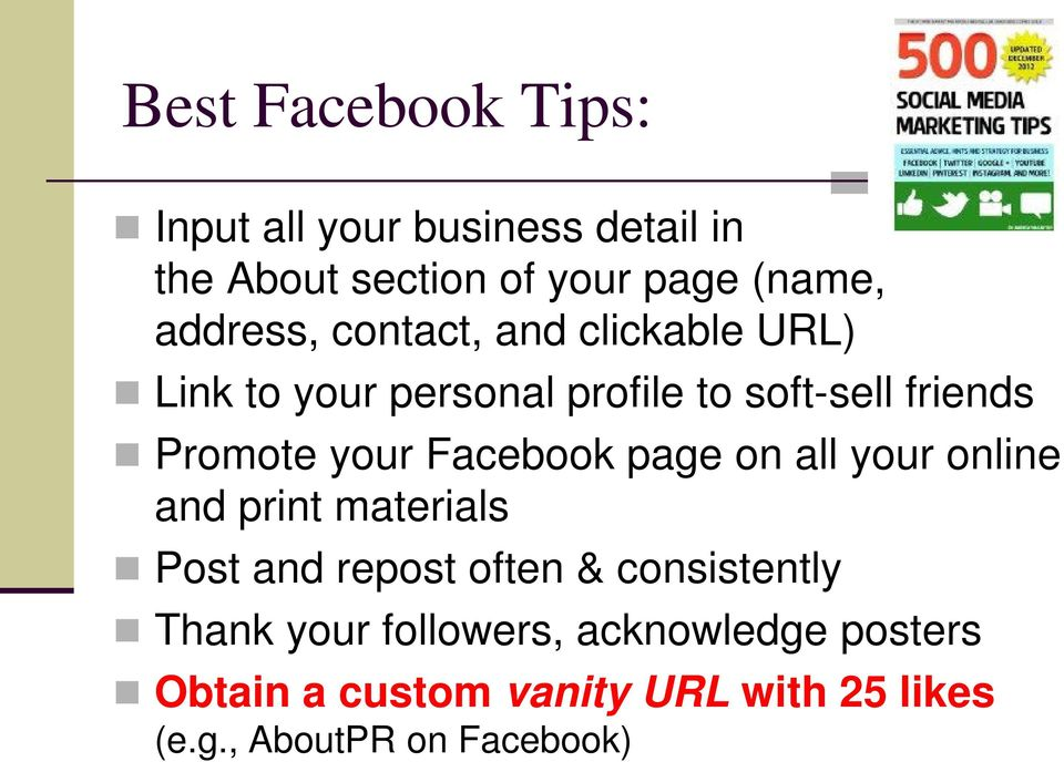 your Facebook page on all your online and print materials Post and repost often & consistently