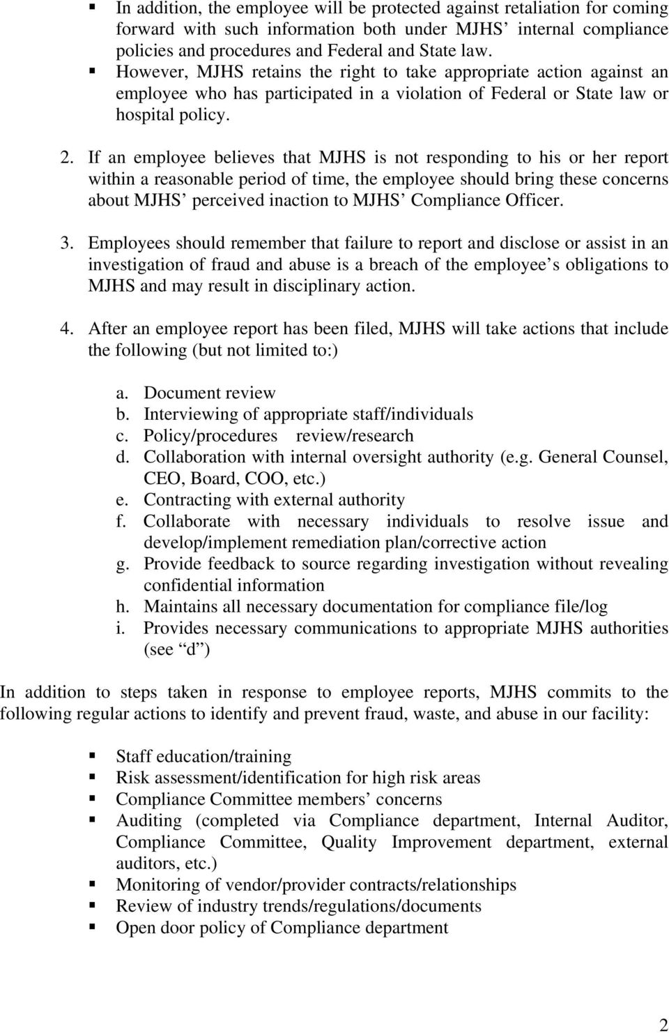 If an employee believes that MJHS is not responding to his or her report within a reasonable period of time, the employee should bring these concerns about MJHS perceived inaction to MJHS Compliance