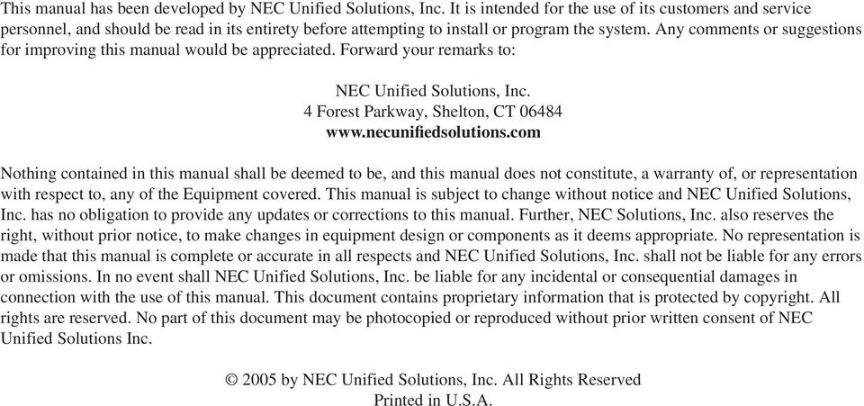 Any comments or suggestions for improving this manual would be appreciated. Forward your remarks to: NEC Unified Solutions, Inc. 4 Forest Parkway, Shelton, CT 06484 www.necunifiedsolutions.