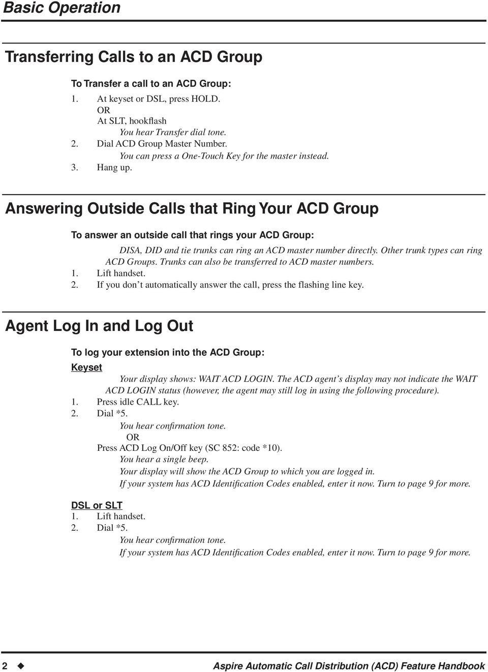 Answering Outside Calls that Ring Your ACD Group To answer an outside call that rings your ACD Group: DISA, DID and tie trunks can ring an ACD master number directly.