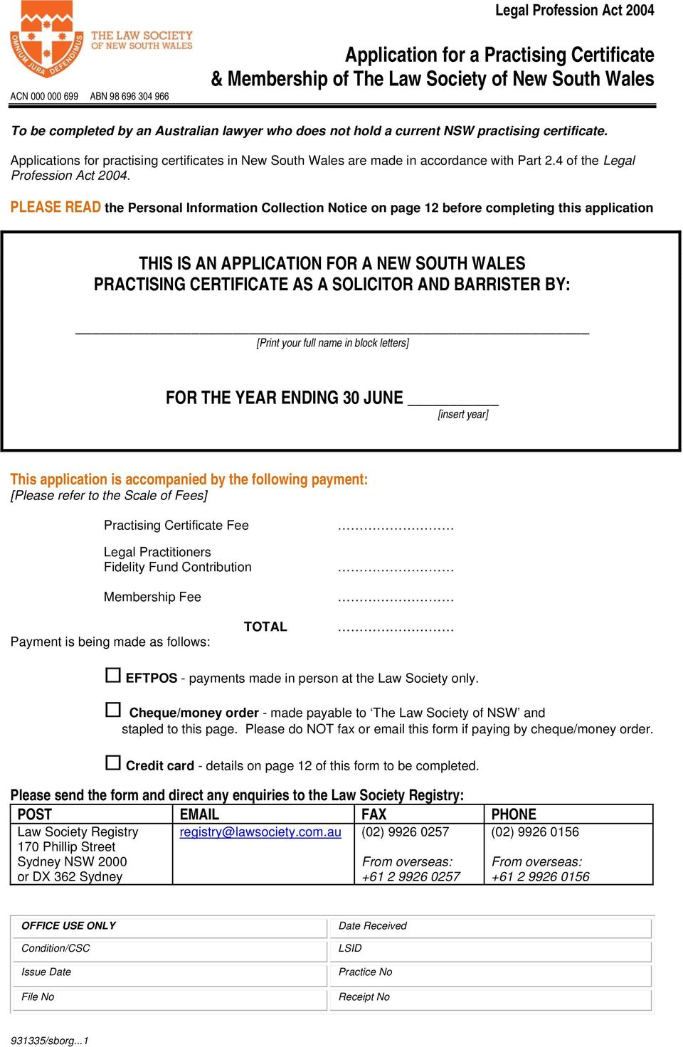 PLEASE READ the Personal Information Collection Notice on page 12 before completing this application THIS IS AN APPLICATION FOR A NEW SOUTH WALES PRACTISING CERTIFICATE AS A SOLICITOR AND BARRISTER