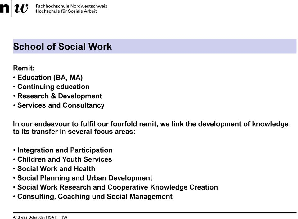 several focus areas: Integration and Participation Children and Youth Services Social Work and Health Social