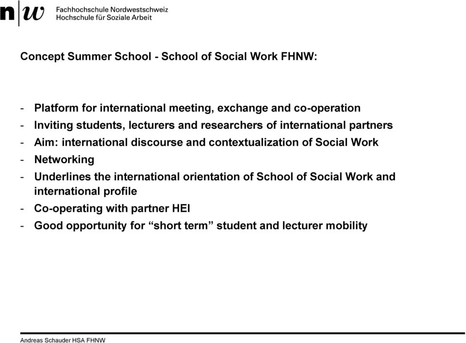 discourse and contextualization of Social Work - Networking - Underlines the international orientation of School
