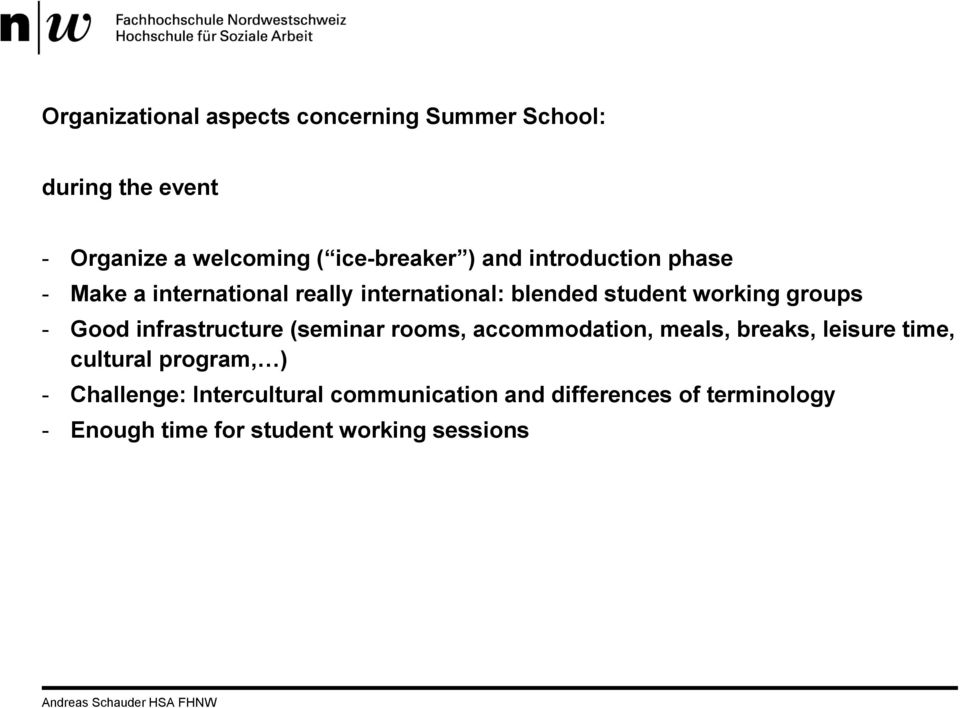 Good infrastructure (seminar rooms, accommodation, meals, breaks, leisure time, cultural program, ) -