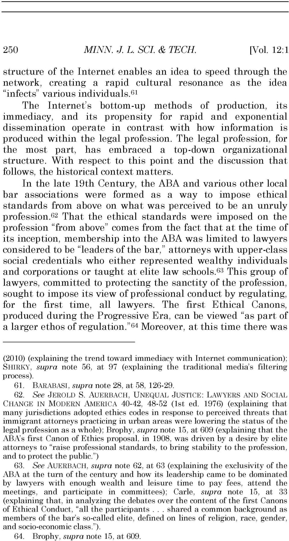 profession. The legal profession, for the most part, has embraced a top-down organizational structure. With respect to this point and the discussion that follows, the historical context matters.