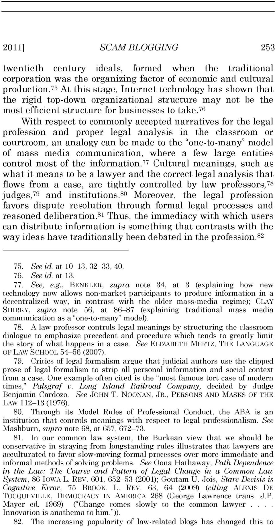 76 With respect to commonly accepted narratives for the legal profession and proper legal analysis in the classroom or courtroom, an analogy can be made to the one-to-many model of mass media