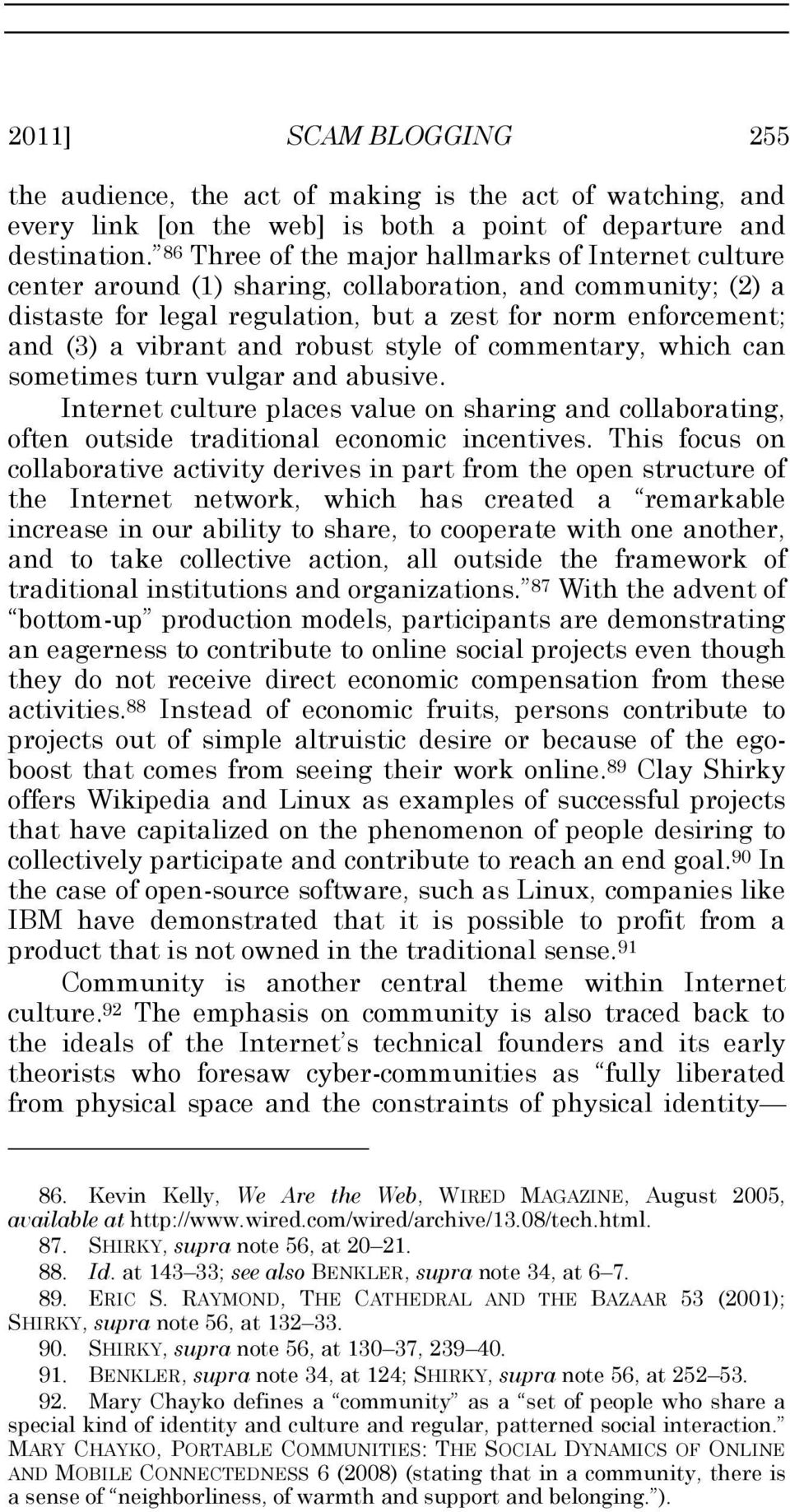 and robust style of commentary, which can sometimes turn vulgar and abusive. Internet culture places value on sharing and collaborating, often outside traditional economic incentives.