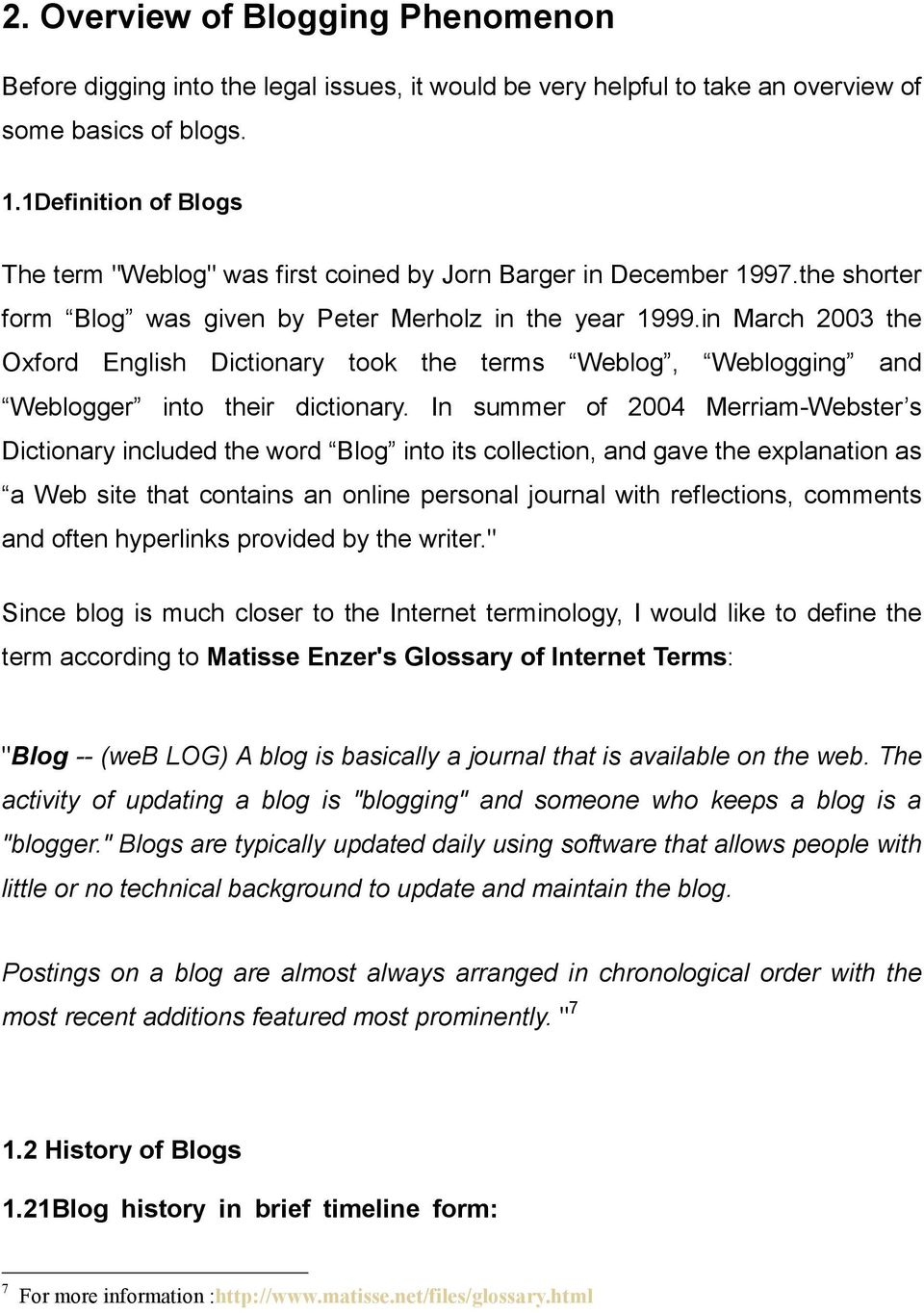 in March 2003 the Oxford English Dictionary took the terms Weblog, Weblogging and Weblogger into their dictionary.
