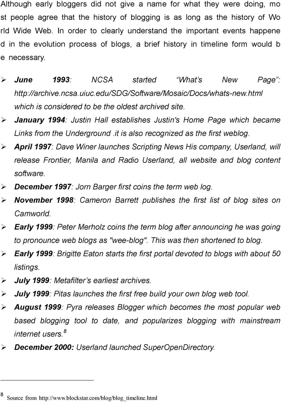 June 1993: NCSA started What s New Page : http://archive.ncsa.uiuc.edu/sdg/software/mosaic/docs/whats-new.html which is considered to be the oldest archived site.