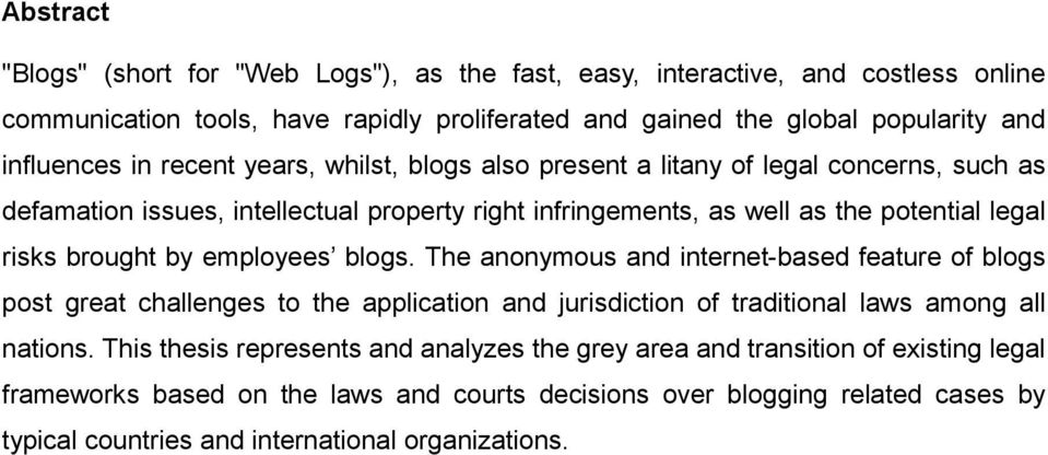 by employees blogs. The anonymous and internet-based feature of blogs post great challenges to the application and jurisdiction of traditional laws among all nations.