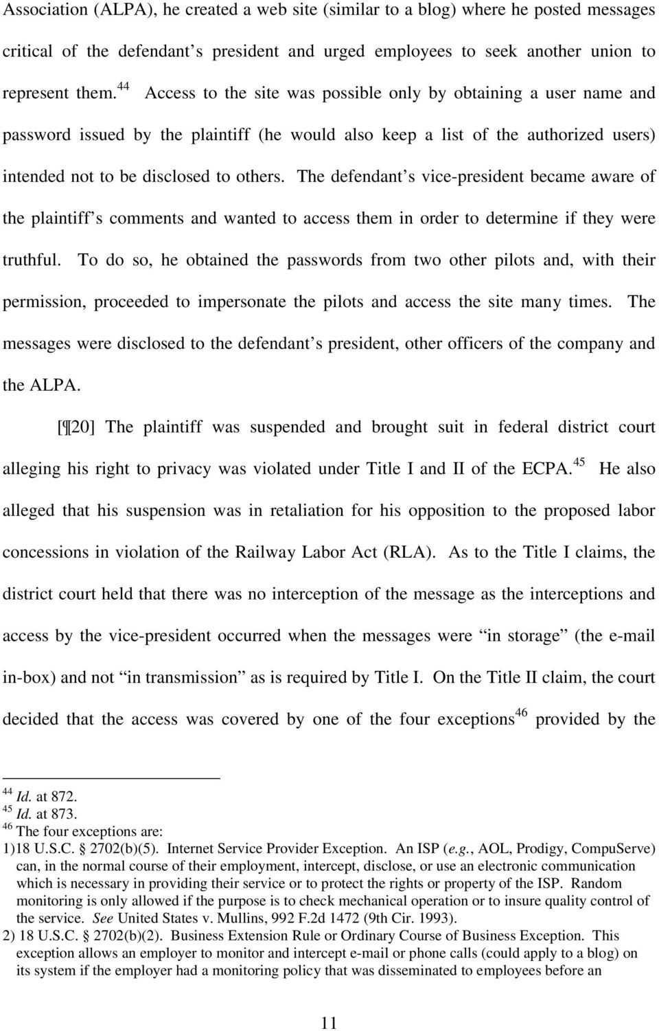 The defendant s vice-president became aware of the plaintiff s comments and wanted to access them in order to determine if they were truthful.