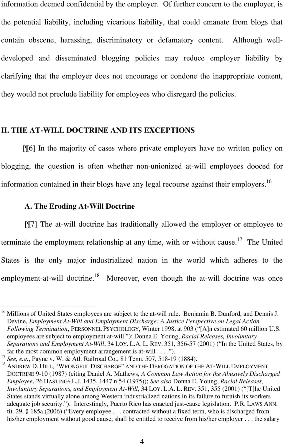 Although welldeveloped and disseminated blogging policies may reduce employer liability by clarifying that the employer does not encourage or condone the inappropriate content, they would not