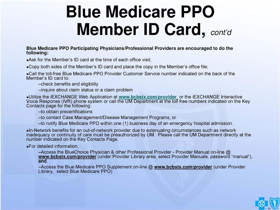 the Member s ID card to: check benefits and eligibility inquire about claim status or a claim problem Utilize the iexchange Web Application at www.bcbstx.