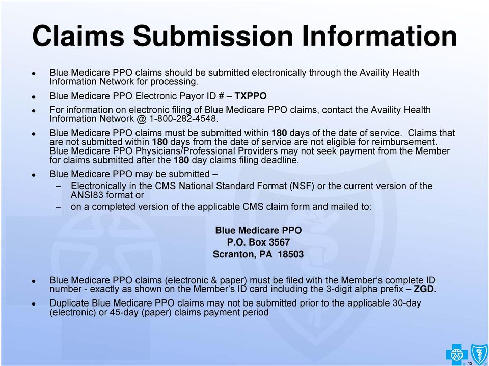 Blue Medicare PPO claims must be submitted within 180 days of the date of service. Claims that are not submitted within 180 days from the date of service are not eligible for reimbursement.